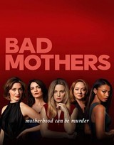 Regarder Bad Mothers - Saison 1 en Streaming Gratuit sans limite